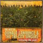 The Best of Donald Lawrence & the Tri-City Singers: Restoring the Years