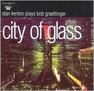 City of Glass: Stan Kenton Plays Bob Graettinger