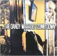 The Dandy Warhols Come Down