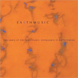 Earth Music: Ten Years of Meridian Music - Composers in Performance