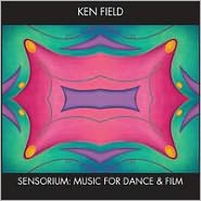 Sensorium: Music for Dance & Film by Ken Field