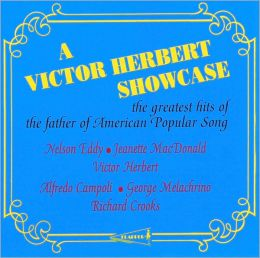 A   Victor Herbert Showcase: The Greatest Hits of the Father of American Popular Song