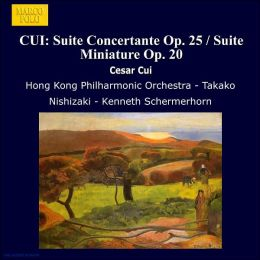 César Cui: Suite Concertante, Op. 25; Suite Miniature, Op. 20; In Modo Populari, Op. 43