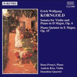 Korngold: Quintet in E; Sonata for violin in D