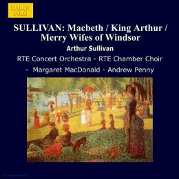 Sullivan: Macbeth/King Arthur/Merry Wives of Windsor