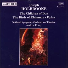 Joseph Holbrooke: The Children of Don; The Birds of Rhiannon; Dylan