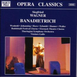 Siegfried Wagner: Banadietrich, Op.6 (Opera in Three Acts)