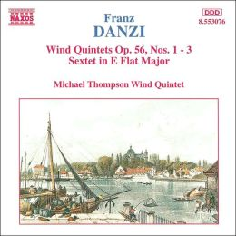 Danzi: Wind Quintets, Op. 56, Nos. 1-3; Sextet in E flat major
