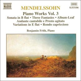 Mendelssohn: Piano Works Volume 3