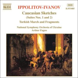 Ippolitov-Ivanov: Caucasian Sketches; Turkish March and Fragments