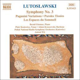 Lutoslawski: Symphony No. 3; Paganini Variations; Paroles Tissées; Les Espaces du Sommeil