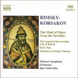 Nikolay Rimsky-Korsakov: The Maid of Pskov; The Legend of the Invisible City of Kitezh; Fairy Tale