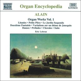 Alain: Organ Works, Vol. 1