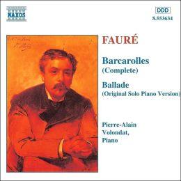 Fauré: Barcarolles (Complete); Ballade (Original Solo Piano Version)