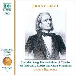 Franz Liszt: Complete Song Transcriptions of Chopin, Mendelssohn, Robert and Clara Schumann