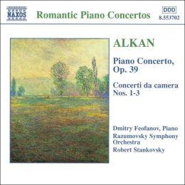 Alkan: Piano Concerto, Concerti da Camera 1-3