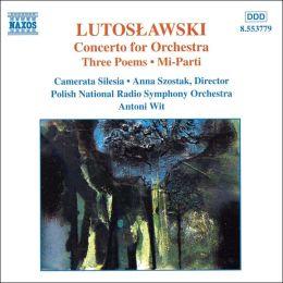 Lutoslawski: Concerto for Orchestra; Three Poems; Mi-Parti