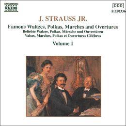 Johann Strauss Jr.: Famous Waltzes, Polkas, Marches & Overtures, Vol. 1