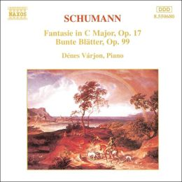 Schumann: Fantasie in C major, Op. 17; Bunte Blätter, Op. 99