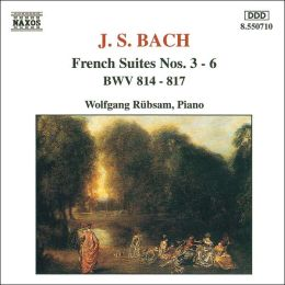 Bach: French Suites Nos. 3-6, BWV 814-817
