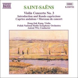 Saint-Saëns: Violin Concerto No. 3; Introduction and Rondo capriccioso; Caprice andalous; Morceau de concert