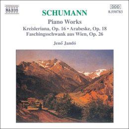 Schumann: Kreisleriana, Op. 16; Faschingsschwank aus Wien, Op. 26; Arabeske, Op. 18