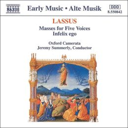 Lassus: Masses for Five Voices; Infelix ego