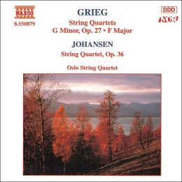 Grieg: String Quartet in G minor, Op. 27; String Quartet in F major; Johansen: String Quartet, Op. 35