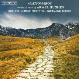 Anatiomaros: Orchestral Music by Arwel Hughes