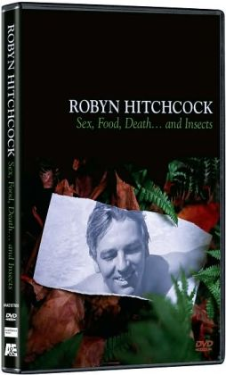Robyn Hitchcock: Sex, Food, Death and Insects