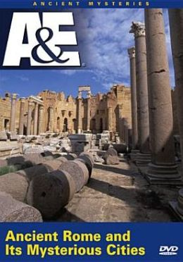 Ancient Mysteries: Ancient Rome and Its Mysterious Cities