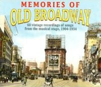 Memories of Old Broadway: 60 Vintage Recordings of Songs from the Musical Stage, 1904-1