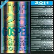 Top 25 Gospel Praise & Worship Songs: 2011 Edition