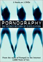 Pornography: the Secret History of Civilisation