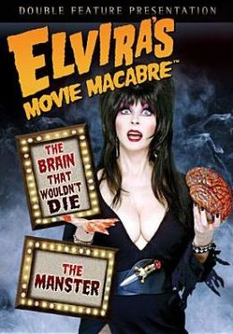 Elvira's Movie Macabre: the Brain That Wouldn't Die/the Manster