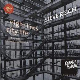 Steve Reich: Eight Lines, City Life, etc.