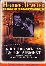 Historic Traveler Great Destinations: Roots of American Entertainment