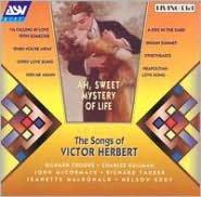 Ah, Sweet Mystery of Life: The Songs of Victor Herbert