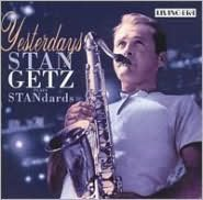 Yesterdays: Stan Getz Plays the Standards