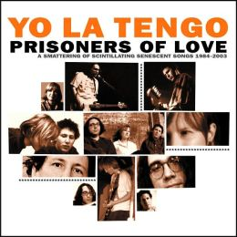 Prisoners of Love: A Smattering of Scintillating Senescent Songs: 1985-2003 [Bonus CD]