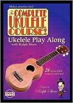 Ralph Shaw: The Complete Ukulele Course! Ukulele Play Along