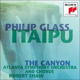 Philip Glass: Itaipu; The Canyon