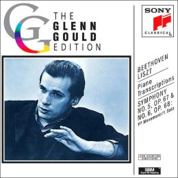 The Glenn Gould Edition: Liszt: Piano Transcriptions of Beethoven's Symphonies Nos. 5 & 6 (First Movement)