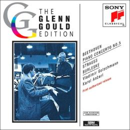 The Glenn Gould Edition: Beethoven: Piano Concerto No. 5 / Strauss: Burleske