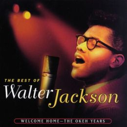 The Best of Walter Jackson: Welcome Home - The Okeh Years
