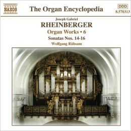 Rheinberger: Organ Works, Vol. 6 (Sonatas Nos. 14-16)