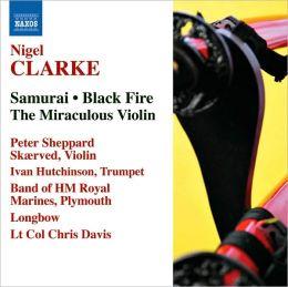 Nigel Clarke: Samurai; Black Fire; The Miraculous Violin