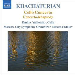 Khachaturian: Cello Concerto; Concerto-Rhapsody