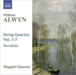William Alwyn: String Quartets Nos. 1-3; Novelette