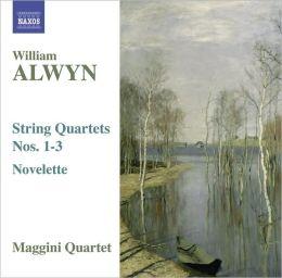 William Alwyn: String Quartets Nos. 1-3; Novelette